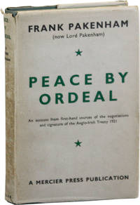 Peace by Ordeal: An Account, from first-hand sources, of the negotiation and signature of the Anglo-Irish Treaty, 1921