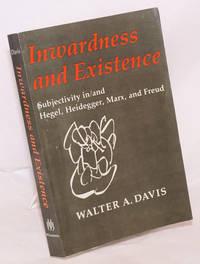 Inwardness and Existence: subjectivity in/and Hegel, Heidegger, Marx, and Freud