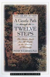 A Gentle Path Through the Twelve Steps : The Classic Guide for All People in the Process of Recovery