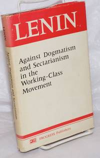 Against Dogmatism and Sectarianism in the Working-Class Movement. Articles and speeches