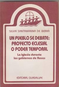 Un Pueblo Se Debate: Proyecto Eclesial O Poder Temporal: La Iglesia  Durante Los Gobiernos De Rosas