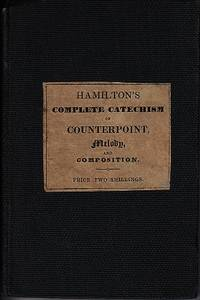 Hamilton's Complete Catechism of Counterpoint, Melody, and Composition; Illustrated With...