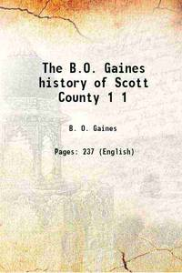 The B.O. Gaines history of Scott County Volume 1 1905 [Hardcover]