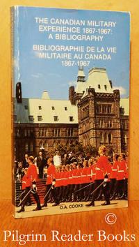 image of The Canadian Military Experience 1867-1967: A Bibliography / Bibliographie  de la Vie Militaire au Canada.