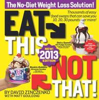 Eat This  Not That! 2013 : The No Diet Weight Loss Solution