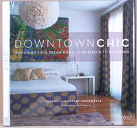 DOWNTOWN CHIC Designing Your Dream Home: from Wreck to Ravishing