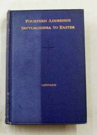 The Longer Lent  Septuagesima to Easter Fourteen Addresses including Two for Easter Day and One for the Feast of S. Matthias