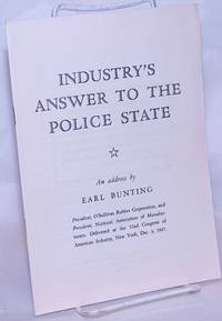 image of Industry's Answer to the Police State. An address by Earl Bunting, President O'Sullivan Rubber Corporation, and President, National Association of Manufacturers. Delivered at the 52nd Congress of American Industry, New York, Dec. 3, 1947