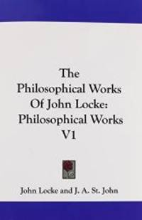 image of The Philosophical Works Of John Locke: Philosophical Works V1