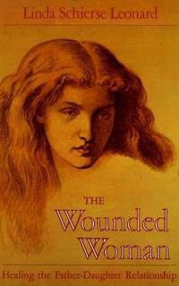 The Wounded Woman: Healing the Father-Daughter Relationship