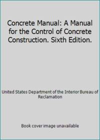 image of Concrete Manual: A Manual for the Control of Concrete Construction. Sixth Edition.