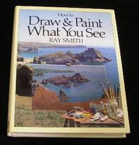 How to Draw and Paint What You See