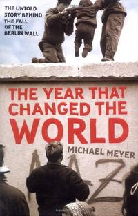 image of Year That Changed the World: The Untold Story Behind the Fall of the Berlin Wall