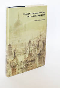 Foreign Language Printing in London, 1500-1900. Edited by Barry Taylor