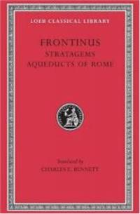Frontinus: Stratagems.  Aqueducts of Rome. (Loeb Classical Library No. 174)