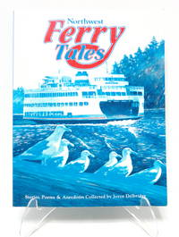 Northwest Ferry Tales: A Collection of Stories, Poems & Anecdotes from Washington, British Columbia, and Alaska