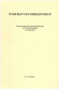 In de ban van goed en fout? Wetenschappelijke geschiedschrijving over de bezettingstijd in Nederland