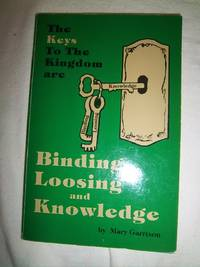 The Keys to The Kingdom are Binding, Loosing and Knowledge