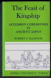 The Feast of Kingship : Accession Ceremonies in Ancient Japan