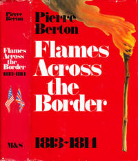 Flames Across the Border: The Invasion of Canada 1813-1814 by  Pierre Berton - First Edition  - 1981 - from BOOX and Biblio.com