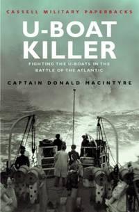 U-Boat Killer : Fighting the U-Boats in the Battle of the Atlantic