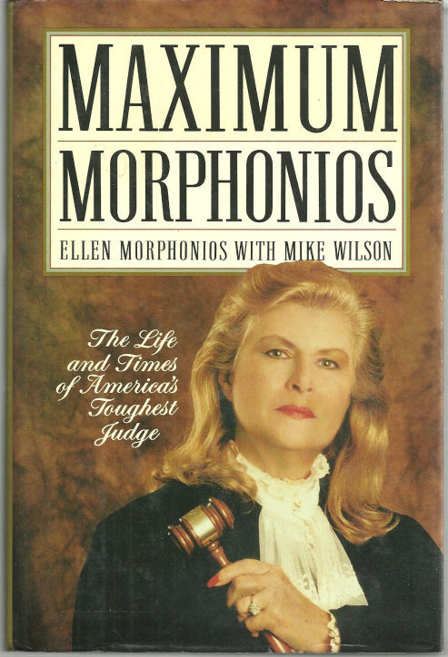 MAXIMUM MORPHONIOS The Life and Times of America's Toughest Judge, Morphonios, Ellen with Mike Wilson