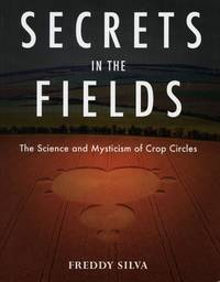 Secrets in the Fields; The Science and Mysticism of Crop Circles
