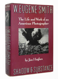 W. Eugene Smith: Shadow and Substance, The Life and Work of an American Photographer
