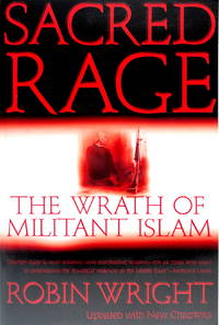 Sacred Rage: The Wrath of Militant Islam by  Robin Wright - Paperback - 2001 - from The Parnassus BookShop and Biblio.com