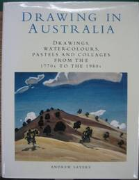 Drawing in Australia : drawings, water-colours, pastels and collages from the 1770s to the 1980s.