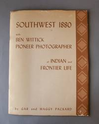 Southwest 1880 with Ben Wittick Pioneer Photographer of Indian and Frontier Life