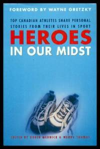 HEROES IN OUR MIDST - Top Canadian Athletes Share Personal Stories from Their Lives in Sport