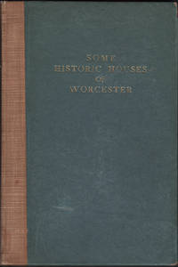 image of SOME HISTORIC HOUSES OF WORCESTER: A brief account of the houses and taverns that fill a prominent part in the history of Worcester together with interesting reminiscences of their occupants