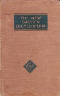 The New Garden Encyclopedia - A complete, practical and convenient guide to every detail of gardening. Including Special Supplement on Gardening for the Small Home