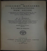 The Colliery Managers Examinations New Guide: A Handbook for students preparing for the Examinations of the Board of Mining and for Colliery Officials