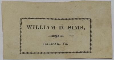 The name label of William Sims of Halifax County, Virginia. Sims served in the Virginia legislature,...