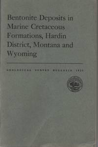 Bentonite deposits in marine Cretaceous formations, Hardin district, Montana and Wyoming