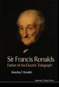 Sir Francis Ronalds: Father of the Electric Telegraph by Beverley Frances Ronalds - Hardcover - 2016-10-12 - from Books Express and Biblio.com