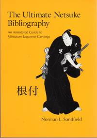 image of The Ultimate Netsuke Bibliography: An Annotated Guide to Miniature Japanese Carvings