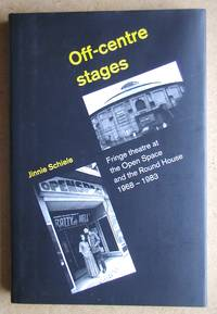 Off-Centre Stages: Fringe Theatre at the Open Space and the Round House 1968-1983. by  Jinnie Schiele - First Edition - 2005 - from N. G. Lawrie Books. (SKU: 41227)