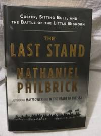 The Last Stand by  Nathaniel Philbrick - First Edition - from Bodacious Books and Biblio.com