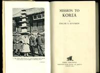 Mission To Korea by  Edgar S Kennedy - First Edition - 1952 - from Little Stour Books PBFA (SKU: 58215)