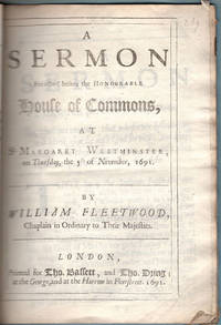 A sermon preached before the honourable House of Commons, at St. Margaret Westminster, on Thursday, the 5th of November, 1691.