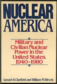NUCLEAR AMERICA: Military and Civilian Nuclear Power in the United States 1940 - 1980