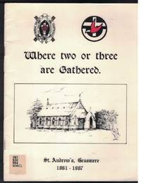 WHERE TWO OR THREE ARE GATHERED St. Andrew's, Grassmere 1861-1987
