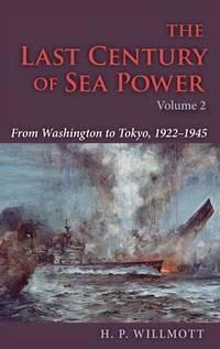 The Last Century of Sea Power  Volume 2: From Washington to Tokyo  1922 1945