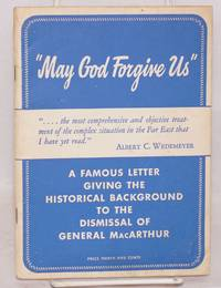 May God forgive us. A famous letter giving the historical background to the dismissal of General MacArthur [subtitle from cover]