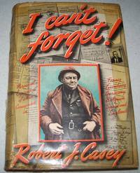 I Can't Forget: Personal Experiences of a War Correspondent in France, Luxembourg, Germany,...