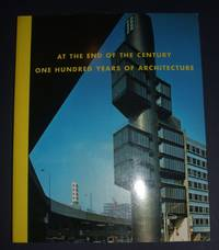 image of At the End of the Century: One Hundred Years of Architecture