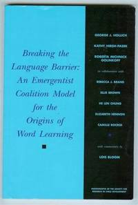 Breaking the Language Barrier: An Emergentist Coalition Model for the Origins of Word Learning (Monographs of the Society for Research in Child Development, Serial Number 262, Volume 65, No. 3, 2000) by  George J. et al Hollich - Paperback - First Edition - 2000 - from Shannon's Bookshelf and Biblio.com
